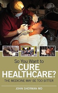 【预售】So You Want to Cure Healthcare?: The Medicine May Be